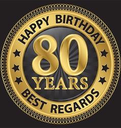 80 years happy birthday best regards gold label vector image