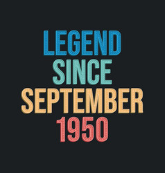 Legend since september 1950 - retro vintage vector