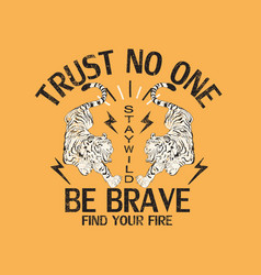 trust no one be brave japanese tiger print artwork vector image
