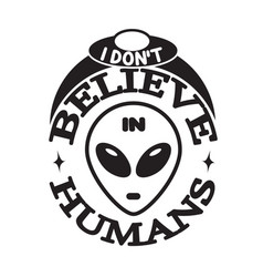 Ufo quotes and slogan good for t-shirt i don t vector