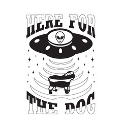 Ufo quotes and slogan good for t-shirt here vector