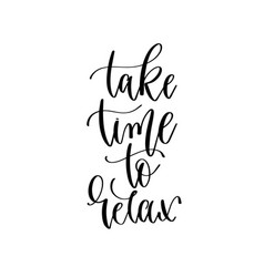 Take time to relax - hand lettering inscription vector