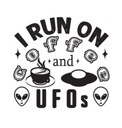 Ufo quotes and slogan good for t-shirt i run vector