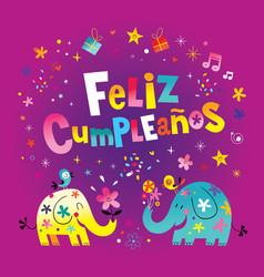 feliz cumpleanos happy birthday in spanish vector image vector image