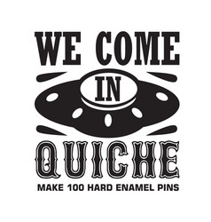 Ufo quotes and slogan good for t-shirt we come vector