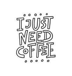 I just need coffee lettering vector