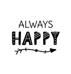 always happy inspirational hand written lettering vector image