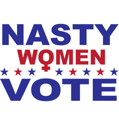 nasty women vote isolated on white background vector image