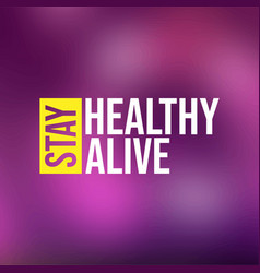 Stay healthy stay alive life quote with modern vector