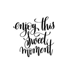 Enjoy sweet moment black and white ink hand vector