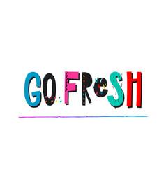 go fresh vegan shirt print quote lettering vector image