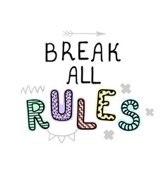Break all rules - fun hand drawn nursery poster vector