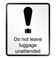 Unattended luggage Information Sign vector image