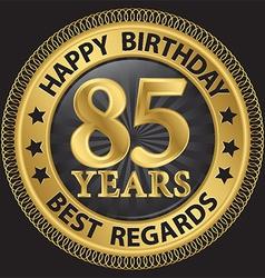 85 years happy birthday best regards gold label vector