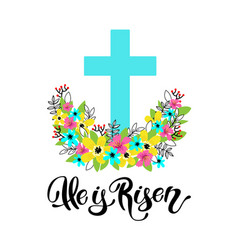 Cross with flowers he is risen easter christian vector