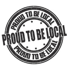 Proud to be local grunge rubber stamp vector
