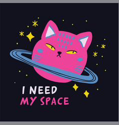 Cute space cat drawing with i need my space sign vector