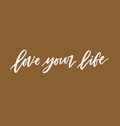 love your life lettering or inscription written vector image