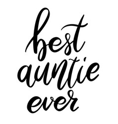 Best auntie ever lettering phrase on white vector