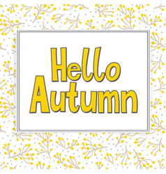 card with words hello autumn and fall leaves vector image