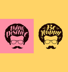 Think positive be happy lettering typographic vector