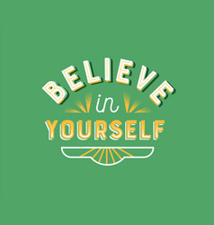 believe in yourself retro lettering quote sign vector image