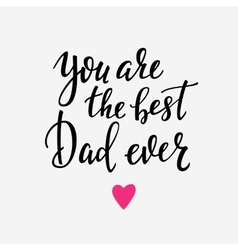 You are the best Dad ever typography vector