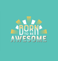 born to be awesome retro lettering motivation text vector image