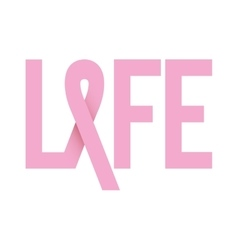 Ribbon pink symbol of breast cancer with word life vector
