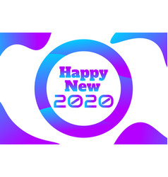 happy 2020 new year lettering holiday modern vector image