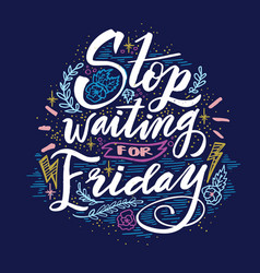 Stop waiting for friday quote hand drawn vintage vector