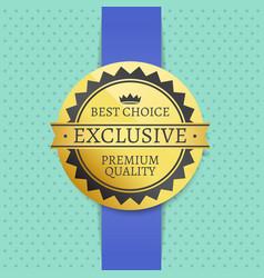 best choice exclusive premium quality golden label vector image
