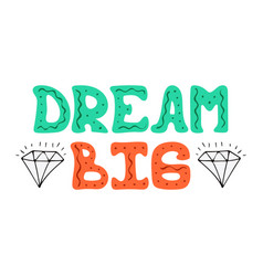 Hand-drawn lettering with diamonds - dream big vector