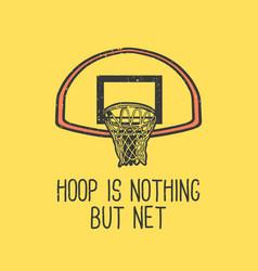 T-shirt design slogan typography hoop is nothing vector