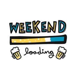 weekend loading beer cartoon vector image