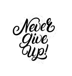 never give up hand written lettering vector image vector image