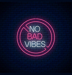 No bad vibes - glowing neon phrase in red warning vector