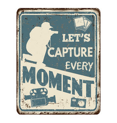 Lets capture every moment vintage rusty metal sign vector