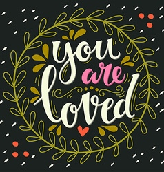 You are loved Hand lettering in wreath with vector image