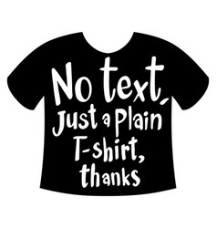 word expression for no text just plain t-shirt vector image
