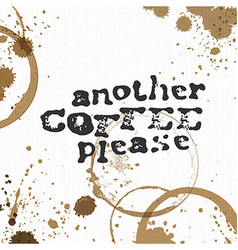 Another Coffee Please Coffee stains background vector image