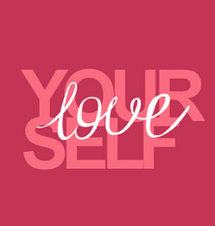 phrase lettering writing quote love yourself vector image