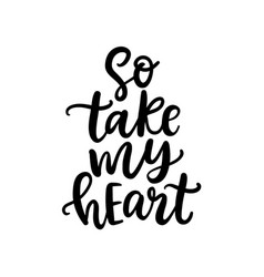 so take my heart hand written lettering vector image