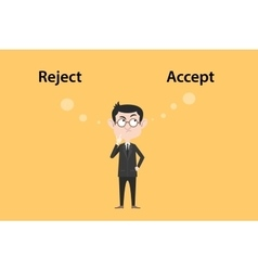 Reject or accept concept with businessman standing vector