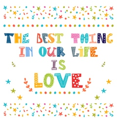 The best thing in our life is love Inspirational vector image