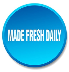 made fresh daily blue round flat isolated push vector image