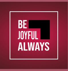 be joyful always life quote with modern background vector image