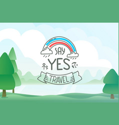 say yes to travel concept with summer landscape vector image