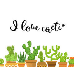 with cacti in pots i love vector image