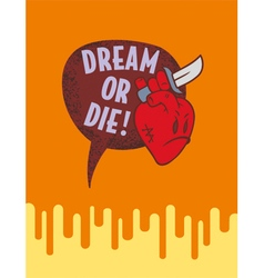 Heart dream or die vector